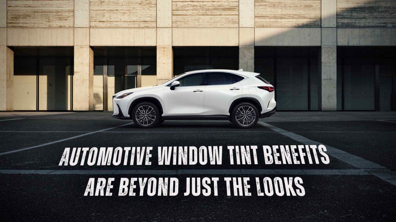 Automotive Window Tint Benefits Are Beyond Just The Looks - Automotive Window Tinting in the Madera, California area